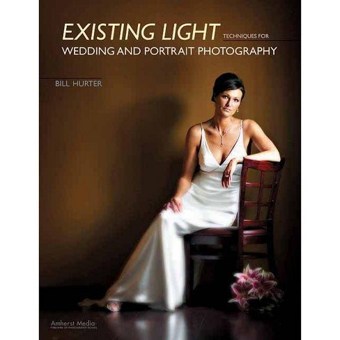 Existing Light Techniques for Wedding and Portrait Photography - by  Bill Hurter (Paperback) - image 1 of 1