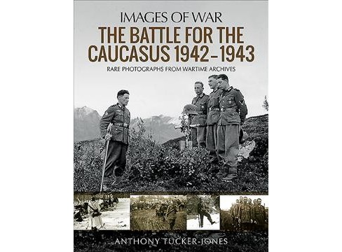 Battle for the Caucasus 1942–1943 : Rare Photographs from Wartime Archives -  (Paperback) - image 1 of 1
