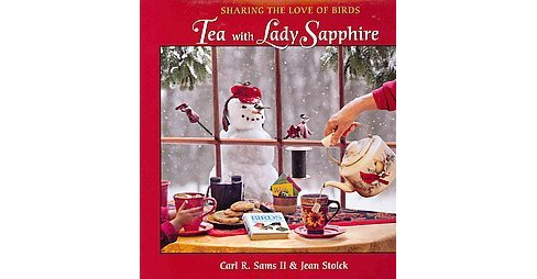 Tea With Lady Sapphire : Sharing the Love of Birds (Hardcover) (II Carl R. Sams & Jean Stoick) - image 1 of 1