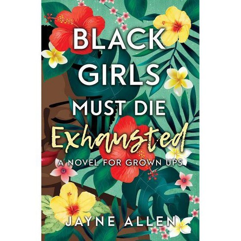 Black Girls Die Exhausted by Jayne Allen