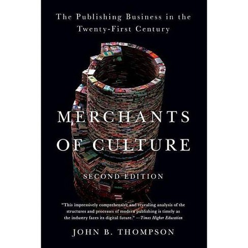 Merchants of Culture - by  John B Thompson (Paperback) - image 1 of 1
