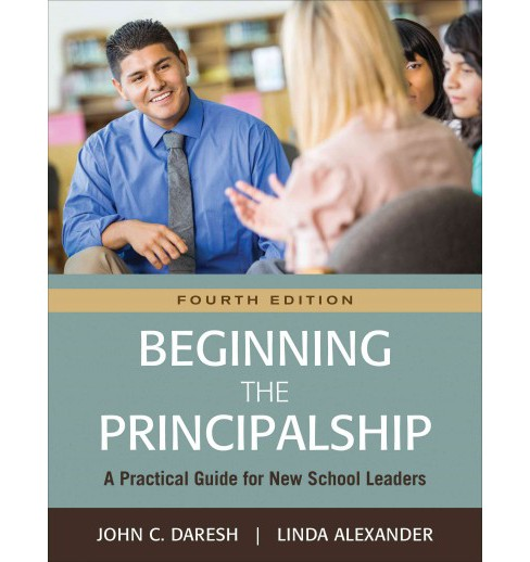 Beginning the Principalship : A Practical Guide for New School Leaders (Paperback) (John C. Daresh & - image 1 of 1