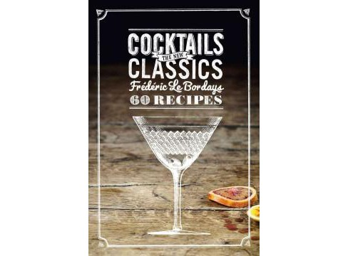 Cocktails : The New Classics (Hardcover) (Frederic Le Bordays) - image 1 of 1