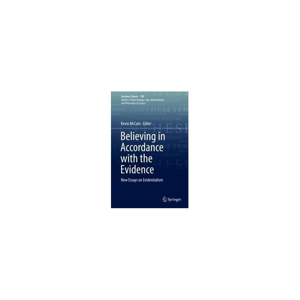 Believing in Accordance With the Evidence : New Essays on Evidentialism - (Hardcover)