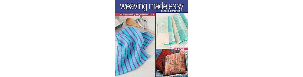 Weaving Made Easy : 17 Projects Using a Rigid-Heddle Loom...