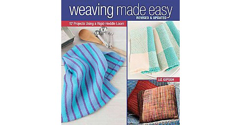 Weaving Made Easy : 17 Projects Using a Rigid-Heddle Loom (Revised / Updated) (Paperback) (Liz Gipson) - image 1 of 1
