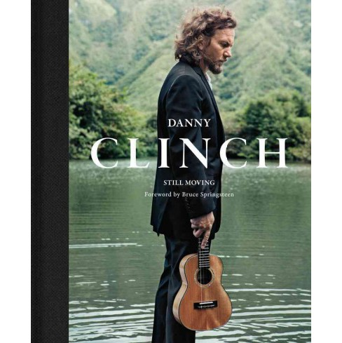 Danny Clinch : Still Moving (Hardcover) - image 1 of 1