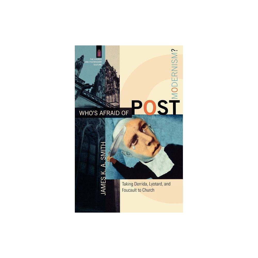 Whos Afraid of Postmodernism? - (Church and Postmodern Culture) by James K. A. Smith (Paperback)