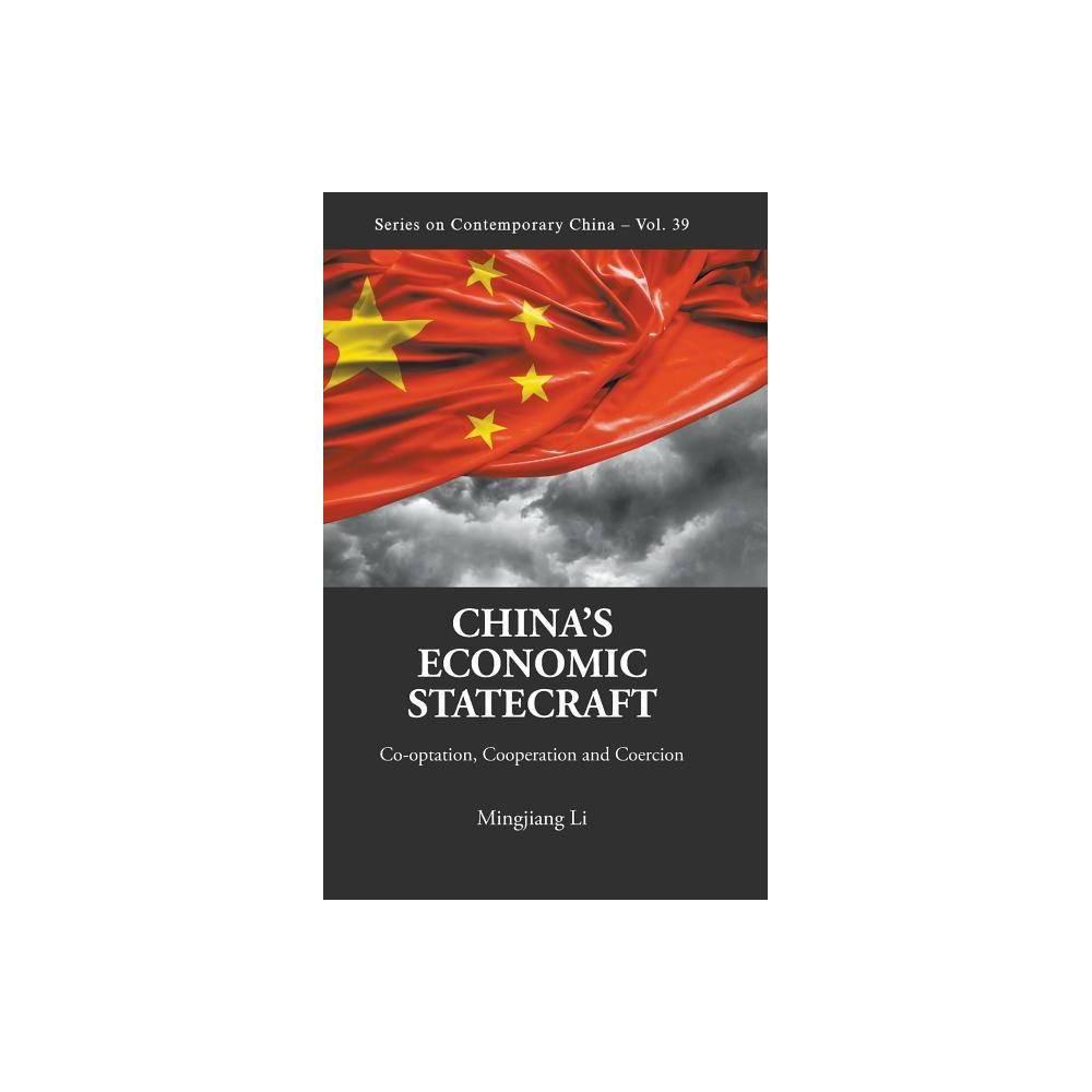 China S Economic Statecraft Co Optation Cooperation And Coercion Contemporary China By Mingjiang Li Hardcover