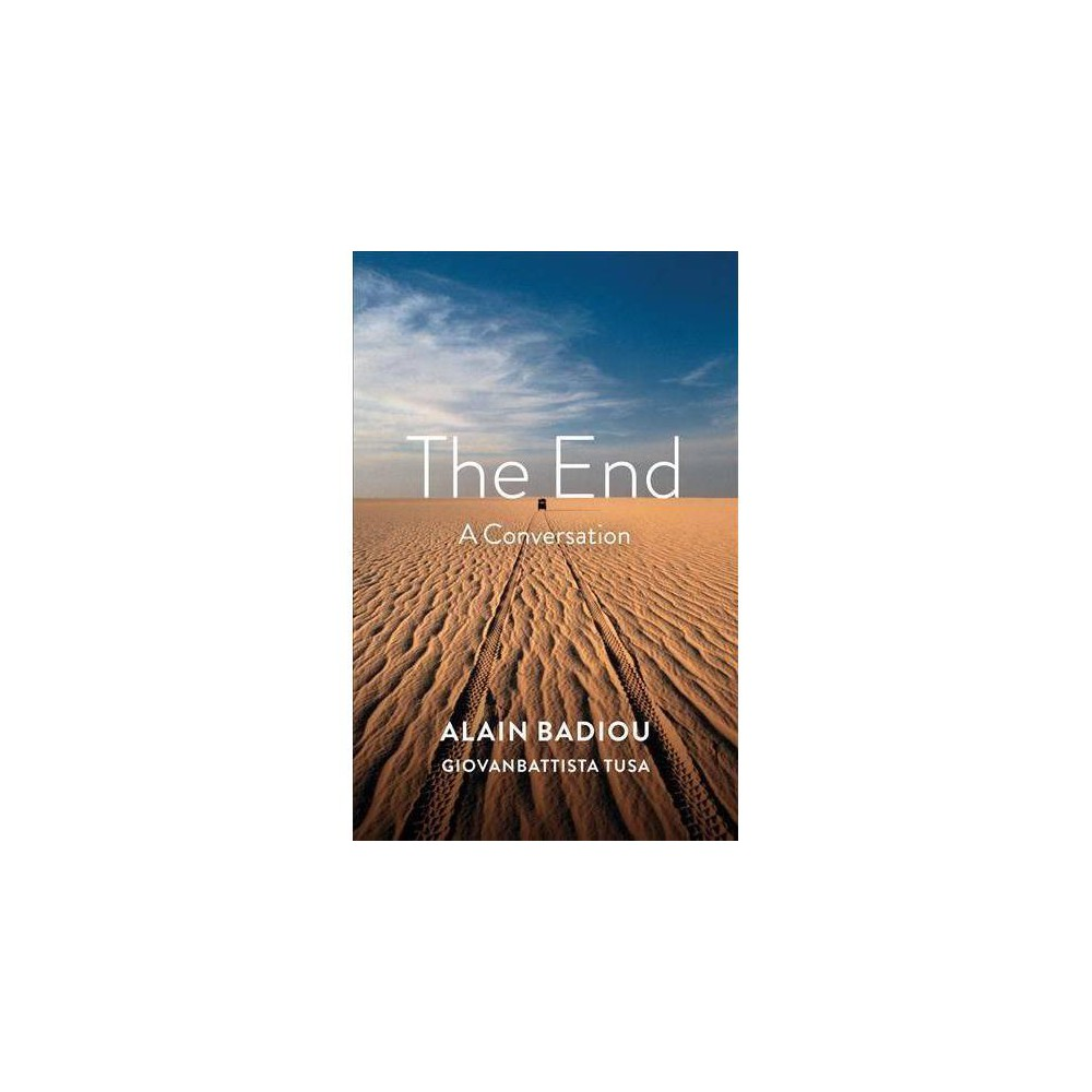 The End - by Alain Badiou (Paperback)