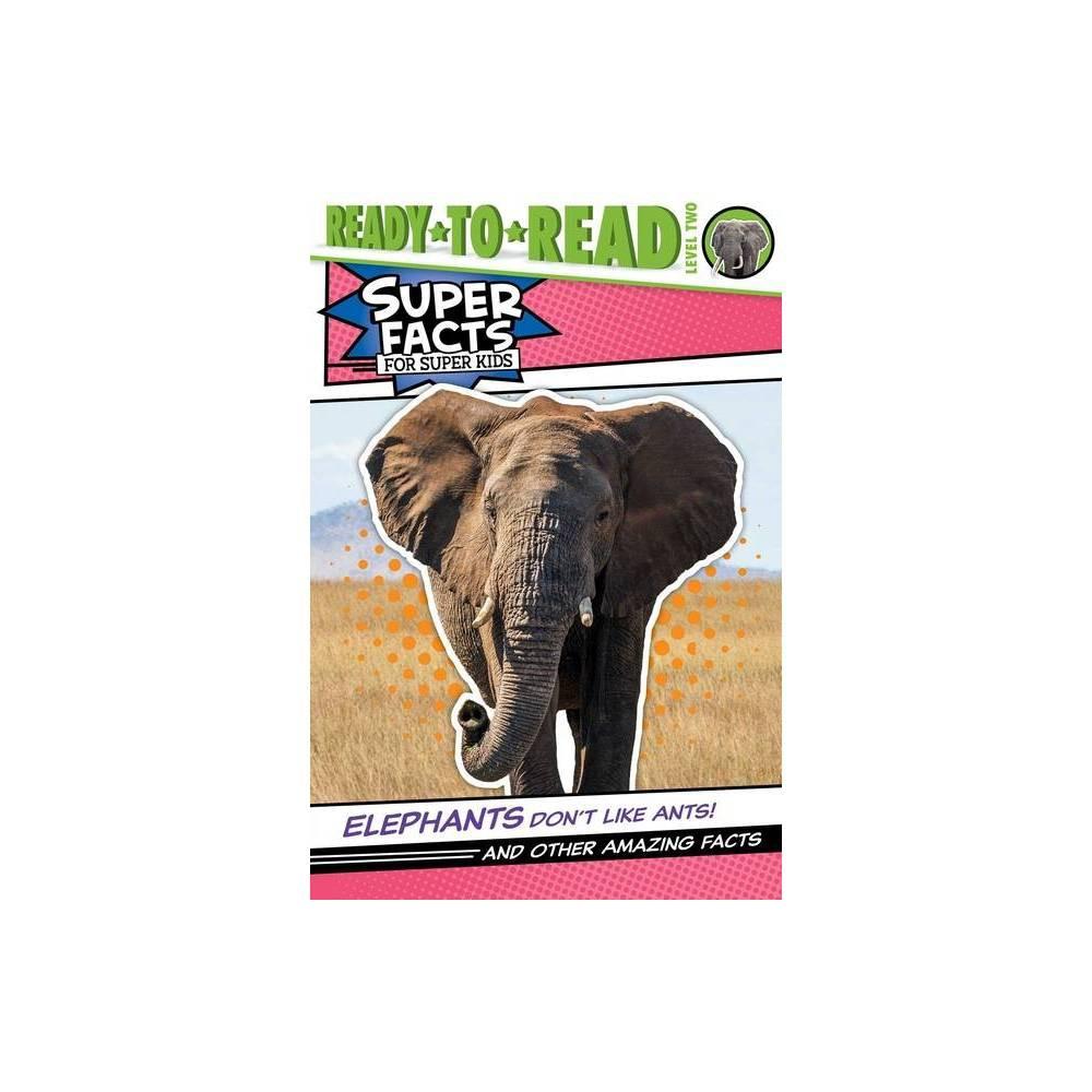 Elephants Don T Like Ants Super Facts For Super Kids By Thea Feldman Paperback