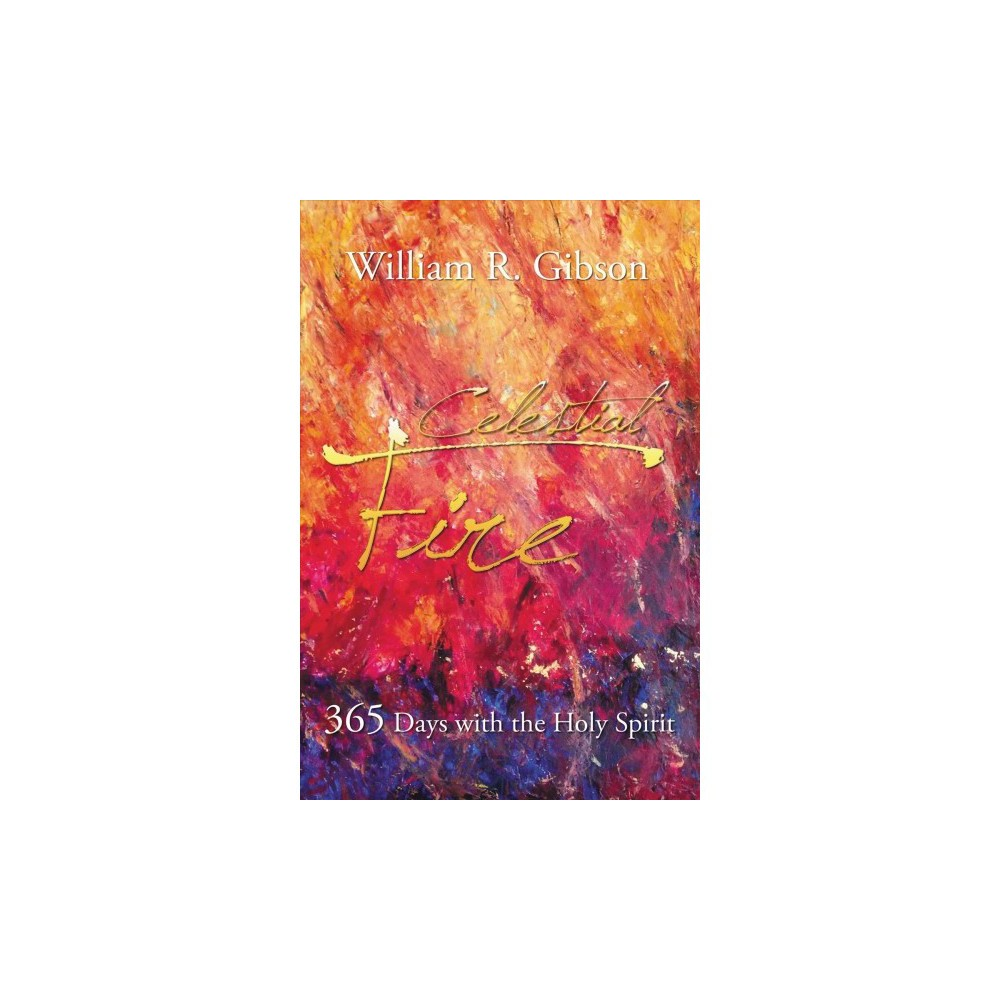 Celestial Fire : 365 Days With the Holy Spirit - by William R. Gibson (Hardcover)
