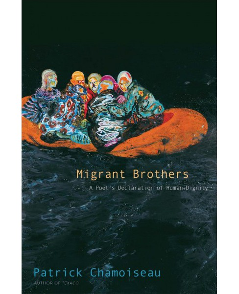 Migrant Brothers : A Poet's Declaration of Human Dignity -  by Patrick Chamoiseau (Paperback) - image 1 of 1