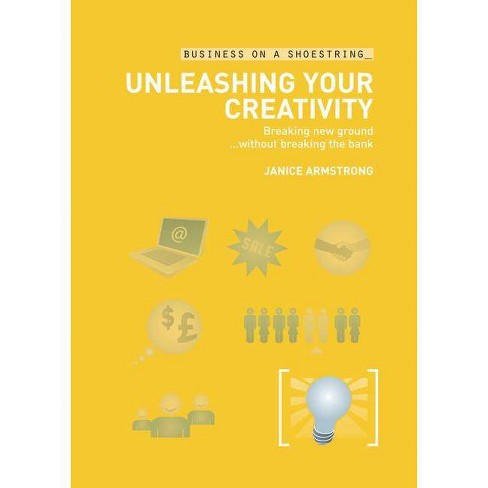 Unleashing Your Creativity - (Business on a Shoestring) by  Janice Armstrong (Paperback) - image 1 of 1