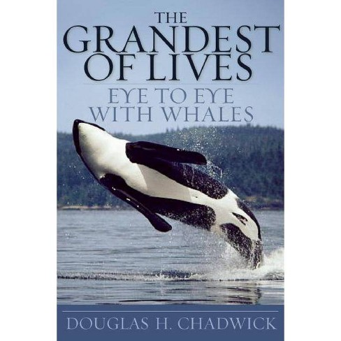 The Grandest of Lives - by  Douglas H Chadwick (Paperback) - image 1 of 1