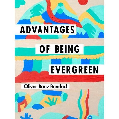 Advantages of Being Evergreen - by  Oliver Baez Bendorf (Paperback) - image 1 of 1