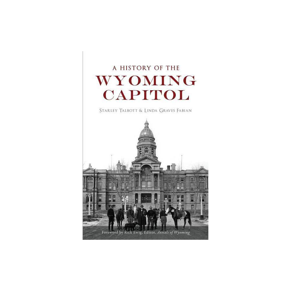 A History Of The Wyoming Capitol By Starley Talbott Linda Graves Fabian Paperback