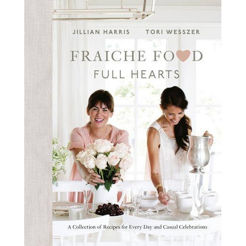 Fraiche Food, Full Hearts - by  Jillian Harris & Tori Wesszer (Hardcover) - image 1 of 1