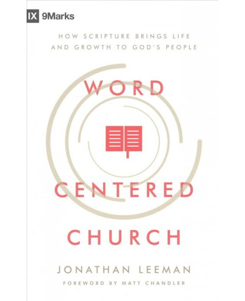 Word-Centered Church : How Scripture Brings Life and Growth to God's People (Paperback) (Jonathan - image 1 of 1