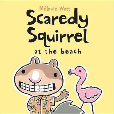 Scaredy Squirrel at the Beach - by  Mélanie Watt (Paperback)