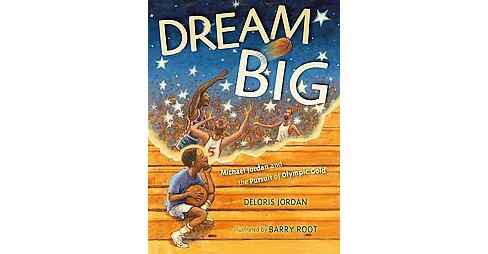 Dream Big : Michael Jordan and the Pursuit of Olympic Gold (School And Library) (Deloris Jordan) - image 1 of 1