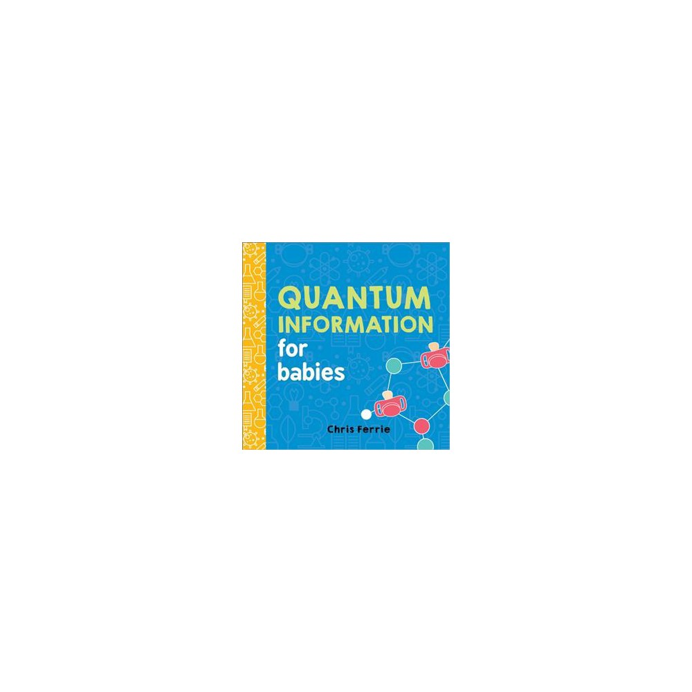 Quantum Information for Babies - (Baby University) by Chris Ferrie (Hardcover)