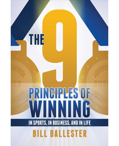 9 Principles of Winning : In Sports, in Business, and in Life -  by Bill Ballester (Paperback) - image 1 of 1