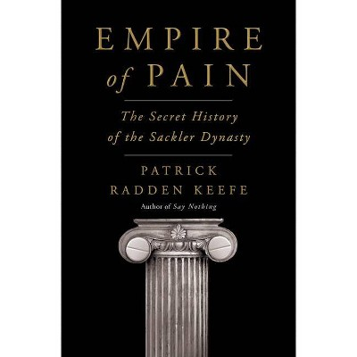 Empire of Pain - by Patrick Radden Keefe (Hardcover)