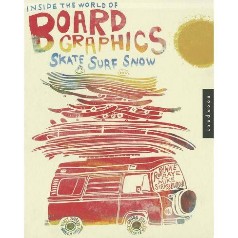 Inside the World of Board Graphics - by  Robynne Raye & Michael Strassburger (Paperback) - image 1 of 1