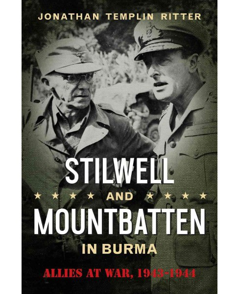 Stilwell and Mountbatten in Burma : Allies at War, 1943-1944 (Hardcover) (Jonathan Templin Ritter) - image 1 of 1