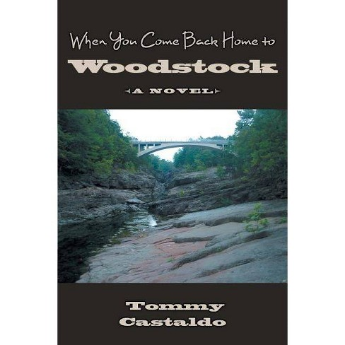 When You Come Back Home to Woodstock - by  Tommy Castaldo (Paperback) - image 1 of 1