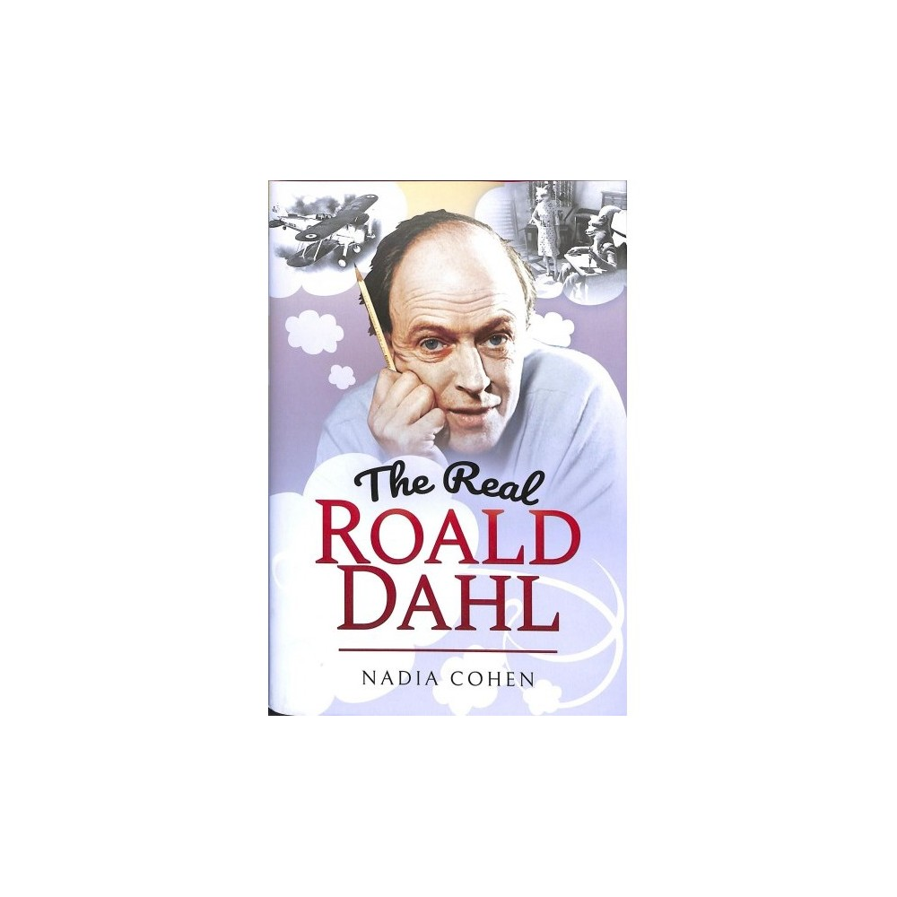 Real Roald Dahl - by Nadia Cohen (Hardcover)