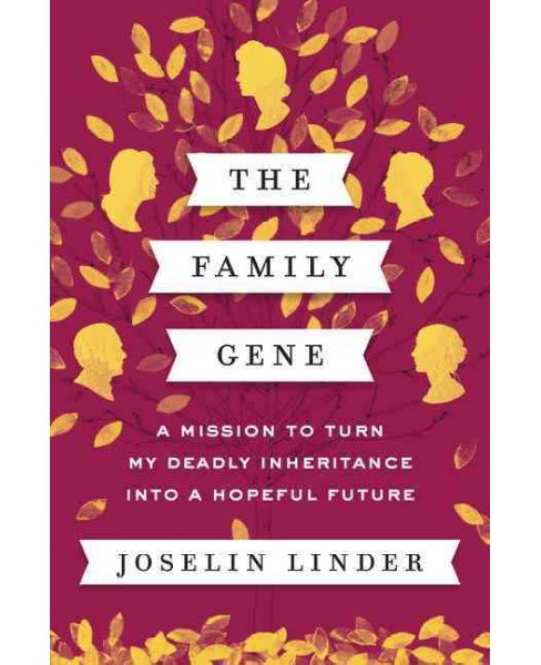 Family Gene : A Mission to Turn My Deadly Inheritance into a Hopeful Future (Hardcover) (Joselin Linder) - image 1 of 1