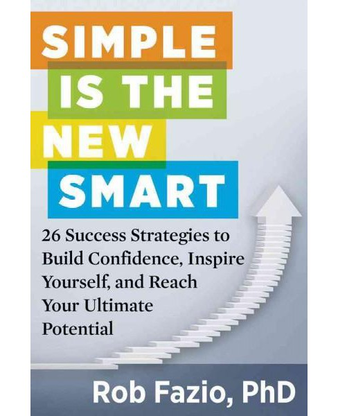 Simple Is the New Smart : 26 Success Strategies to Build Confidence, Inspire Yourself, and Reach Your - image 1 of 1