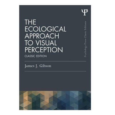 The Ecological Approach to Visual Perception - (Psychology Press & Routledge Classic Editions) by  James J Gibson (Paperback)