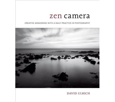 Zen Camera : Creative Awakening With a Daily Practice in Photography -  by David Ulrich (Hardcover) - image 1 of 1