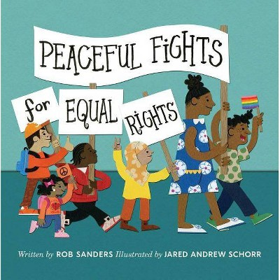 Peaceful Fights for Equal Rights - by  Rob Sanders (Hardcover)