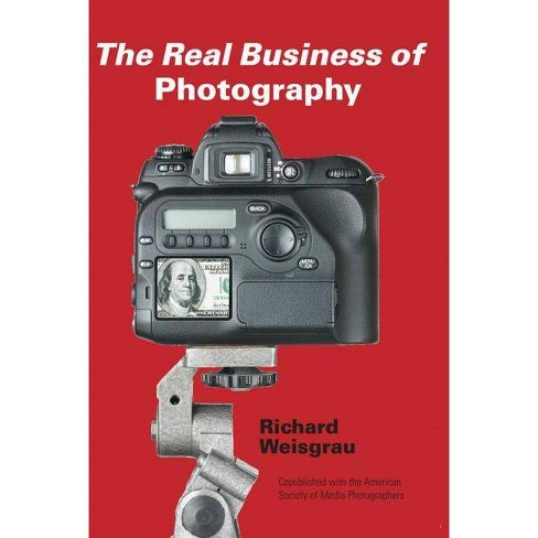 The Real Business of Photography - by  Richard Weisgrau (Paperback) - image 1 of 1
