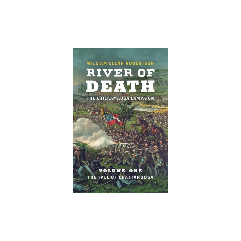 River of Death : The Chickamauga Campaign: The Fall of Chattanooga - (Hardcover)