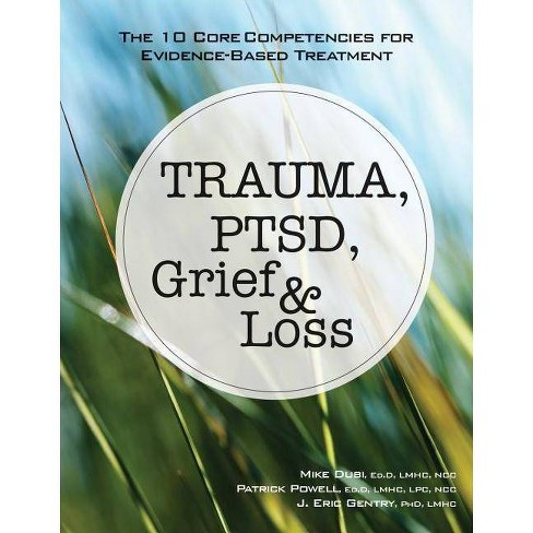 Trauma, Ptsd, Grief & Loss - by  Mike Dubi & Patrick Powell & J Eric Gentry (Paperback) - image 1 of 1
