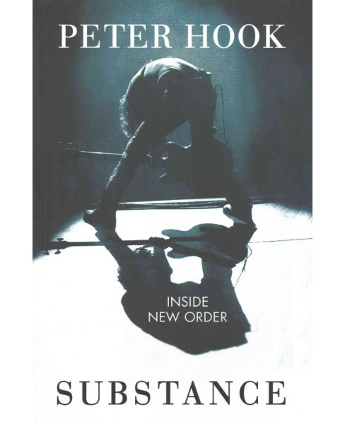 Substance : Inside New Order (Paperback) (Peter Hook) - image 1 of 1