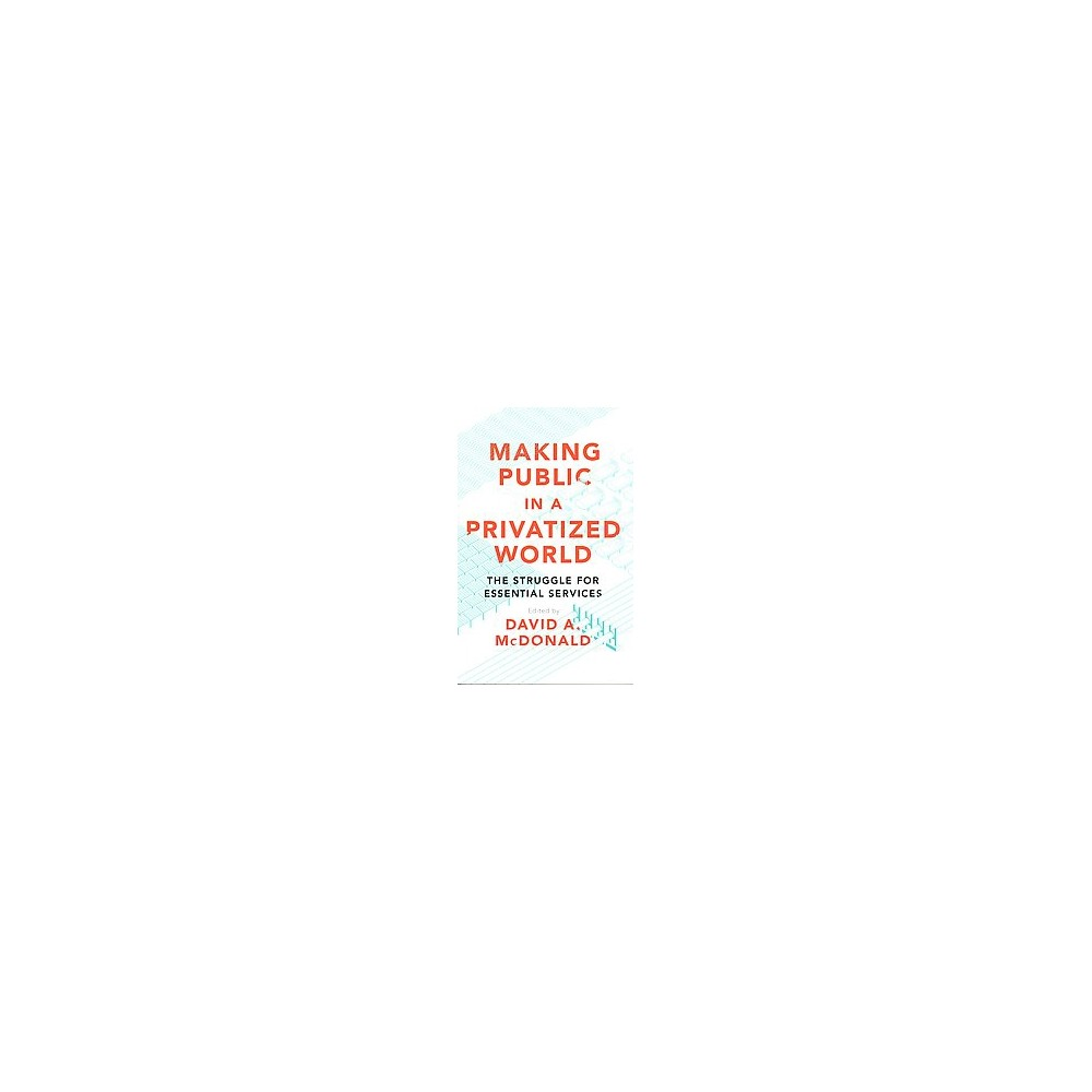 Making Public in a Privatized World : The Struggle for Essential Services (Paperback)