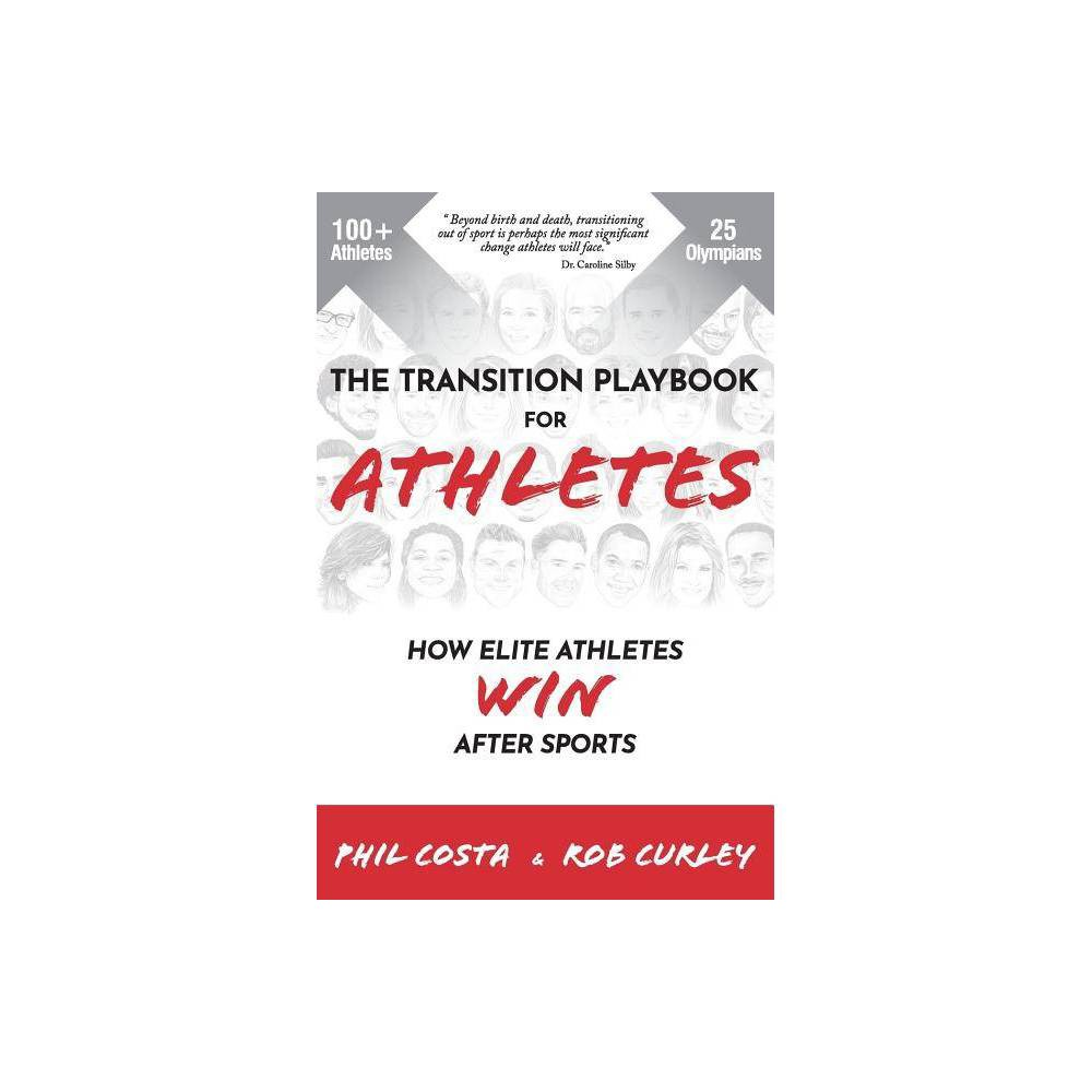 The Transition Playbook For Athletes By Phil Costa Rob Curley Paperback