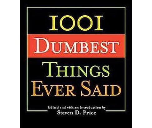 1001 Dumbest Things Ever Said (Paperback) - image 1 of 1