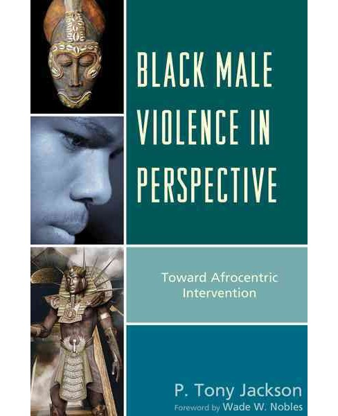 Black Male Violence in Perspective : Toward Afrocentric Intervention (Reprint) (Paperback) (P. Tony - image 1 of 1