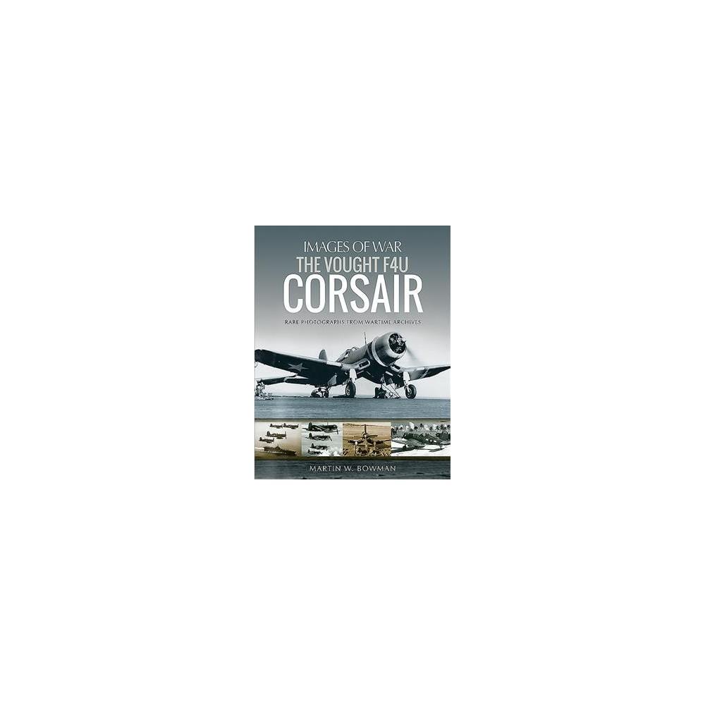 Vought F4u Corsair - Reprint (Images of War) by Martin W. Bowman (Paperback)