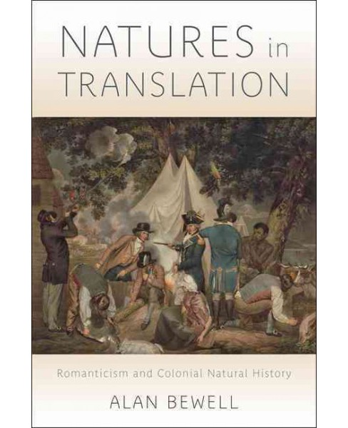 Natures in Translation : Romanticism and Colonial Natural History (Hardcover) (Alan Bewell) - image 1 of 1