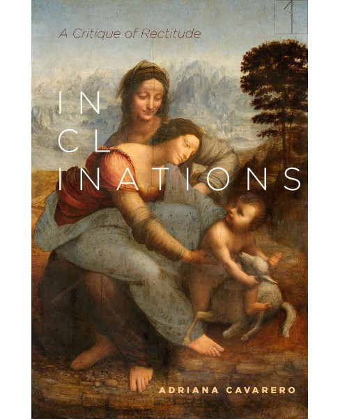 Inclinations : A Critique of Rectitude (Hardcover) (Adriana Cavarero) - image 1 of 1