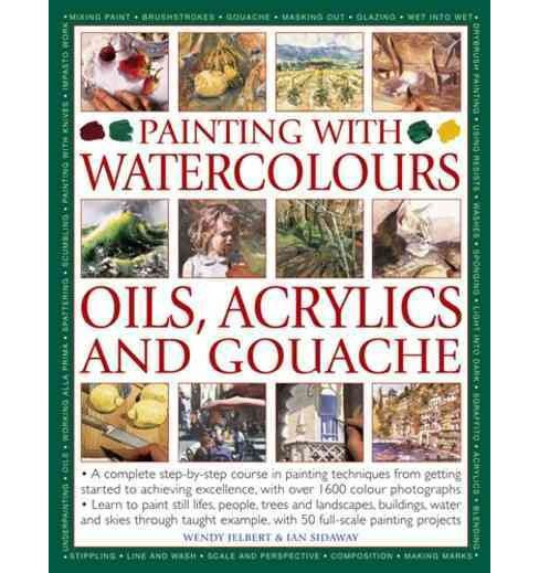 Painting With Watercolours, Oils, Acrylics and Gouache : A Complete Step-by-step Course in Painting - image 1 of 1