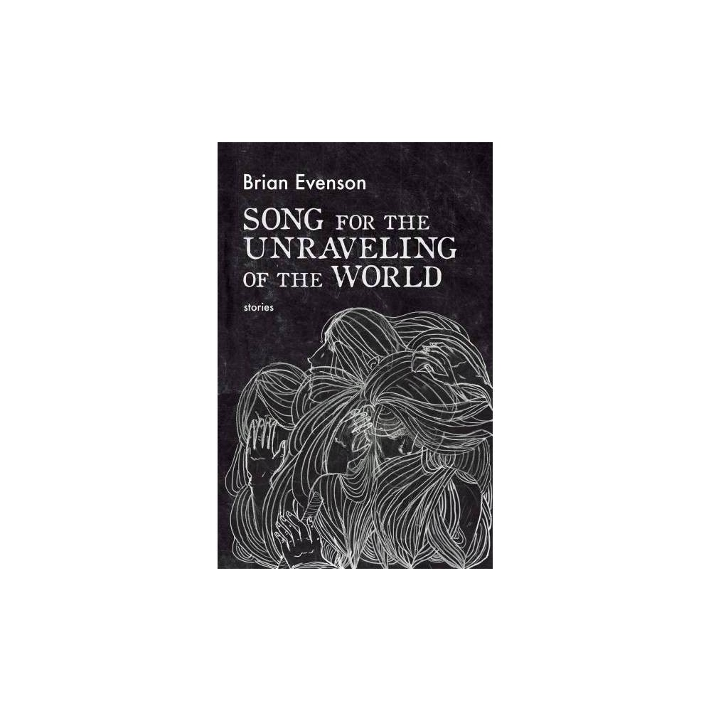 Song for the Unraveling of the World - by Brian Evenson (Paperback)